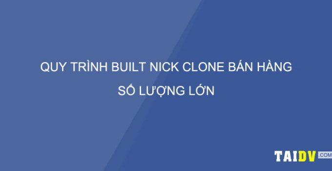 quy-trinh-buil-nick-clone-ban-hang-taidv