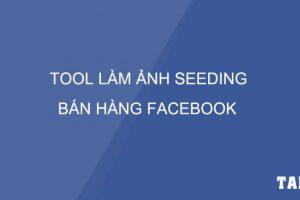 tool-lam-anh-seeding-ban-hang-facebook-taidv.com