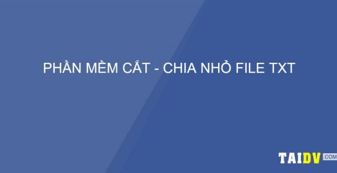 phan-mem-cat-chia-nho-file-txt-taidv.com