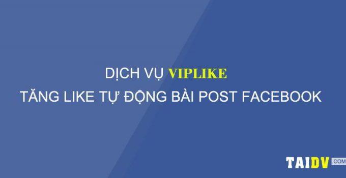 tang-like-bai-post-facebook-dich-vu-viplike-taidv.com