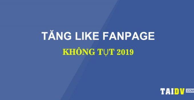 tang-like-fanpage-khong-tut-2019-taidv